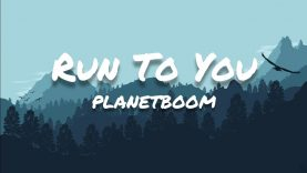 planetboom – Run To You (Lyrics)